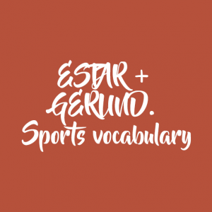 ESTAR + GERUND. Sports vocabulary