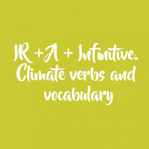 IR + A + Infinitive. Climate verbs and vocabulary