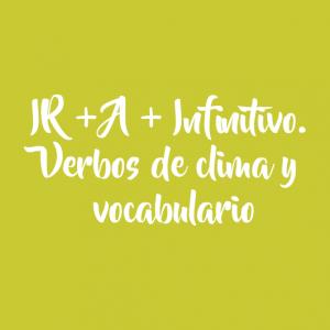 IR + A + Infinitivo. Verbos de clima y vocabulario