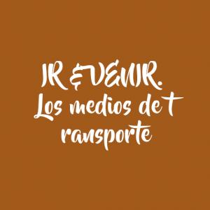 IR & VENIR. Los medios de transporte