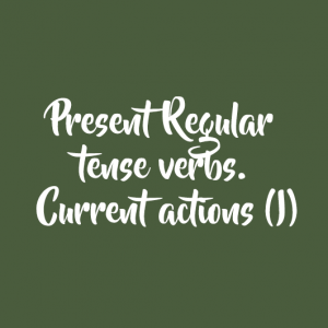Present Regular tense verbs. Current actions (I)