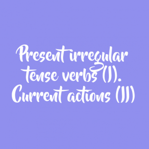 Present irregular tense verbs (I). Current actions (II)