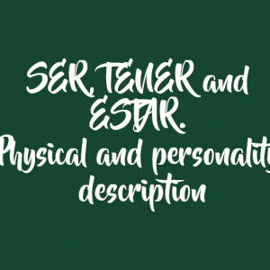 SER, TENER and ESTAR. Physical and personality description