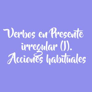 Verbos en Presente irregular (I). Acciones habituales