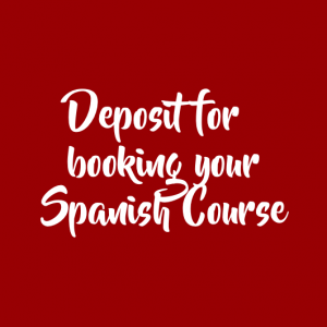 DEPOSIT – BOOK YOUR SPANISH COURSE